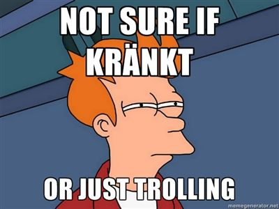 Not sure if Kränkt or just trolling_1