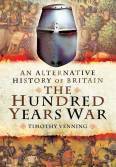 Timothy Venning - The Hundred Years War An Alternative History of Britain